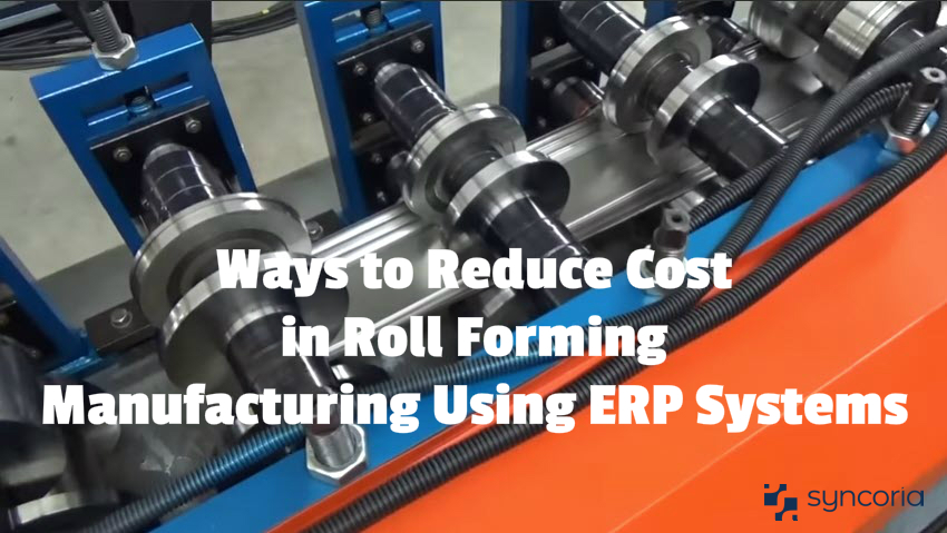 Ways to Reduce Cost in Roll Forming Manufacturing Using ERP Systems